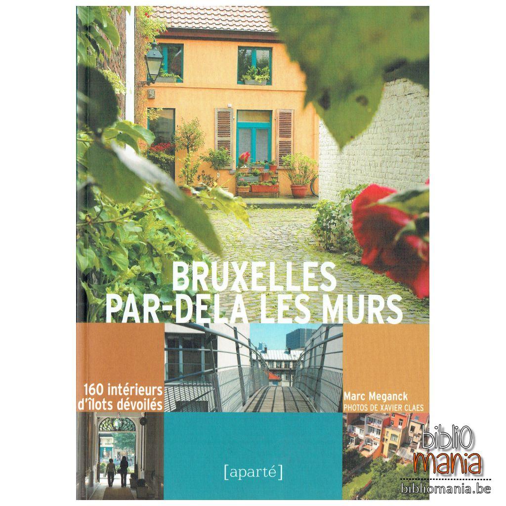 Bruxelles par-dela les Murs : 160 intérieurs d\'îlots dévoilés ...