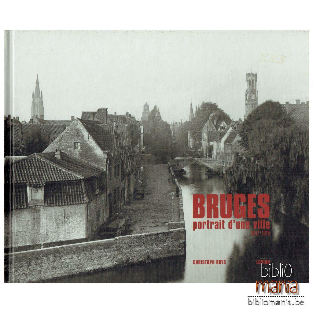Bruges, portrait d'une ville 1847-1918 - Christoph Ruys