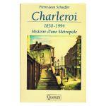 Charleroi 1830 - 1994: Histoire d'une métropole