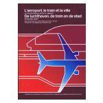 L'aéroport, le train et la ville : Le cas de Bruxelles est-il unique?