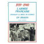 1939 - 1940 : L'armée française (pendant la Drôle de Guerre) en images
