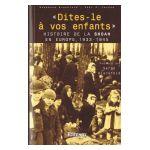 «Dites-le à vos enfants» Histoire de la Shoah en Europe, 1933 - 1945