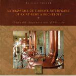 La Brasserie de l'abbaye Notre-Dame de Saint-Remy à Rochefort : Cinq-cent cinquante ans d'histoire