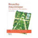 Bruxelles maçonnique. Faux mystères et vrais symboles