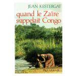 Quand le Zaïre s'appelait Congo: L'aventure coloniale belge
