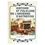 Histoire et folklore de l'Ardenne d'autrefois