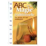 ABC de la magie traditionnelle : Les secrets de nos campagnes