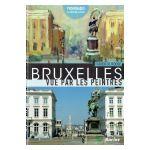 Bruxelles vue par les peintres, tome 1