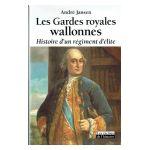 Les Gardes royales wallonnes : Histoire d'un régiment d'élite