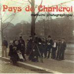 Pays de Charleroi : mémoire photographique