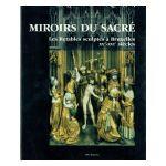 Miroirs du sacré : Les Retables sculptés à Bruxelles XVe-XVIe siècles