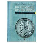 Dictionnaire des patrons de Belgique. Les hommes, les entreprises, les réseaux