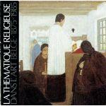 La thématique religieuse dans l'art belge 1875 - 1985