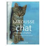 Larousse du Chat et du chaton. Races, Comportements, Soins
