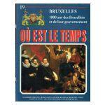 Bruxelles, Où est le temps, fasc. 19 : 1000 ans des Bruxellois et de leur gouvernement