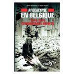 Apocalypse en Belgique: 1940-1945 Témoignages inédits