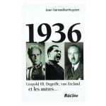1936 : Leopold III, Degrelle, van Zeeland et les autres...