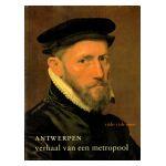 Antwerpen, verhaal van een metropool. 16de-17de eeuw