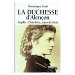 La Duchesse d'Alençon : Sophie-Charlotte, soeur de Sissi