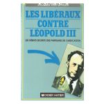 Les Libéraux contre Léopold III : Les débats secrets des partisans de l'abdication.