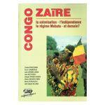 Congo - Zaïre: La colonisation - L'indépendance - Le régime Mobutu - et demain?