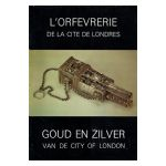 L'Orfèvrerie de la Cité de Londres / Goud en Zilver van de City of London