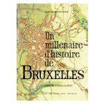 Un millénaire d'histoire de Bruxelles - Des origines à 1830