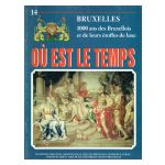 Bruxelles, Où est le temps, fasc. 14 : 1000 ans des Bruxellois et de leurs étoffes de luxe