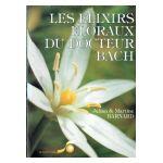 Les Elixirs floraux du docteur Bach : Guide pratique de préparation et d'utilisation