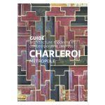 Charleroi Métropole : Guide architecture moderne et contemporaine 1881-2017