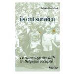Ils ont survécu. : Le sauvetage des Juifs en Belgique occupée