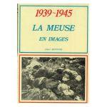 1939 - 1945 : La Meuse en images