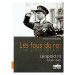 Les fous du roi. Léopold III 1934-1940