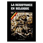 La Résistance en Belgique 1940-1945