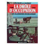 1940-1943. La drôle d'occupation. Les Allemands en Belgique.