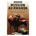 Mission au Rwanda : Un blanc dans la bagarre Tutsi-Hutu