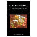 Le Corps Ombral ou la dimension physique de l'âme