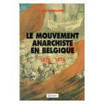 Le mouvement anarchiste en Belgique 1870 - 1914