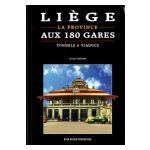 Liège, la province aux 180 gares, tunnels & viaducs