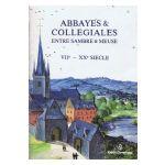 Abbayes & Collégiales Entre Sambre et Meuse - VIIe - XXe siècle