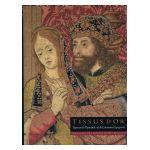 Tissus d'Or : Tapisseries Flamandes de la Couronne Espagnole