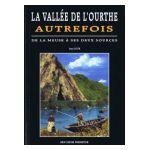 La Vallee de l'Ourthe Autrefois: De la Meuse à ses deux sources