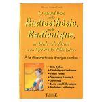 Le Grand Livre de la Radiesthésie, de la Radionique, des Ondes de forme et des Appareils vibratoires